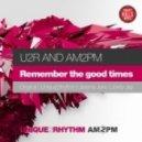 Unique2rhythm, AM2PM, U2R - Remember The Good Times (Unique2Rhythm Remix)