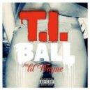 T.I. - Ball ft. Lil Wayne (Original mix)