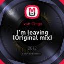 Ivan Chigo - I'm leaving (Original mix)