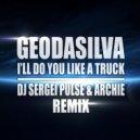GeoDaSilva - I'll Do You Like A Truck (Dj Sergei Pulse & Archie Remix radio edit)