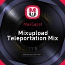 MaxCaset - Mixupload Teleportation Mix