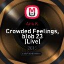 Arik K - Crowded Feelings, blob 23 (Live)