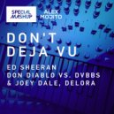 Ed Sheeran, Don Diablo vs. DVB - Don't Deja Vu (Alex Mojito Mashup)