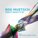 Ben Muetsch - About Reality