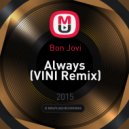 Bon Jovi - Always (VINI Remix)