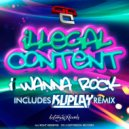 ilLegal Content - I Wanna Rock