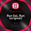 Baguk Perez - Run Gal, Run (Original Mix)