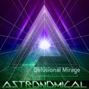 Astronomical - Delusional Mirage (Original Mix)