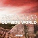 twoloud - Outside World (Alternative Mix)