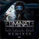 Eliminate  feat. Armanni Reign   - Karate Kid   (VIP Mix)