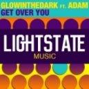 GLOWINTHEDARK feat. Adam - Get Over You (GLOWINTHEDARK LightState Remix)