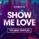 Robin S - Show Me Love (Holderz Bootleg)