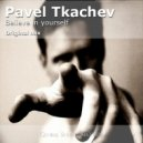 Pavel Tkachev - Believe In Yourself