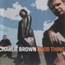 Charlie Brown - Good Thing