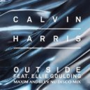 Calvin Harris feat. Ellie Goulding - Outside (Maxim Andreev Nu Disco Mix)