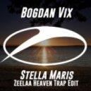 Bogdan Vix - Stella Maris (Zeelaa Heaven Trap Remix)
