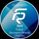 Zhu - Faded (Incognet Unofficial Remix)