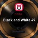 DJ Kot   - Black and White 49 ()