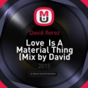 David Xerez - Love  Is A Material Thing (Mix by David Xerez)
