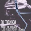 Dj Tonka - Don't Be Afraid (Leo Anderson Remix)