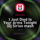 Danielle - I Just Died In Your Arms Tonight (Dj Sirius Mashup) (Dj Sirius mash up)