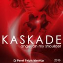 Kaskade & Deorro vs. Roma Pafos - Angel On My Shoulder (Dj Pavel Telpis Radio MashUp)