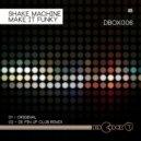 Shake Machine - Make It Funky (Original Mix)