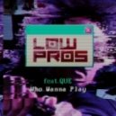 Low Pros feat. Que - Who Wanna Play (Original mix) (feat. Que)