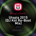 Bang La Decks - Utopia 2015 (DJ Kot Re-Boot Mix)
