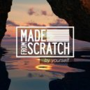 Made From Scratch - By Yourself (Original Mix)