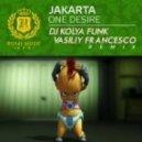 Jakarta - One Desire (DJ Kolya Funk & Vasiliy Francesco Future Remix)