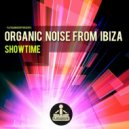 Organic Noise From Ibiza - Showtime (Club Mix)