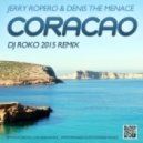 Jerry Ropero & Denis The Menace - Coracao (DJ ROKO 2015 Remix)