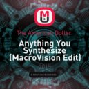 The American Dollar  - Anything You Synthesize (MacroVision Edit)
