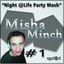 Misha Minch - Night Life Party Mash (#1) ( #1)