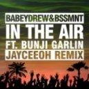 BabeyDrew & BSSMNT Ft. Bunji Garlin - In The Air (Jayceeoh Remix)