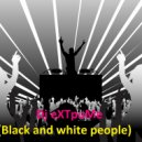 Dj eXTpuMe  - Black and white people