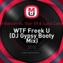 Bon Garcon vs. Star 69 & Luca Cassani - WTF Freek U (DJ Gypsy Booty Mix)  (Booty Mix)