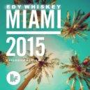 Edy Whiskey - Toolroom Miami 2015 (Exclusive House Mix)