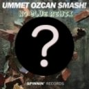 Ummet Ozcan - SMASH! (No Clue Remix)