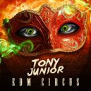 Tony Junior - The EDM Circus (Original Mix)