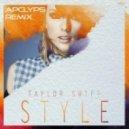 Taylor Swift - Style (APCLYPS Remix)