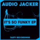 Audio Jacker - It's So Funky (Original Mix)