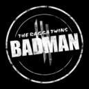 Ragga Twins  - Badman  (Skrillex Remix) (DubTeddy Full Edition)