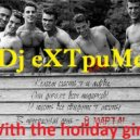 Dj eXTpuMe  - With the holiday girls