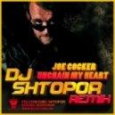 Joe Cocker - Unchain My Heart  (DJ Shtopor Remix)
