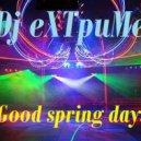 Dj eXTpuMe - Good spring days ()