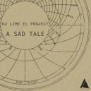 Dj Lime El Project - A Sad Tale (Original Mix)