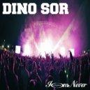 Dino Sor - I'm Never