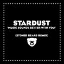Stardust - Music Sounds Better With You (Stoned Bears Remix)